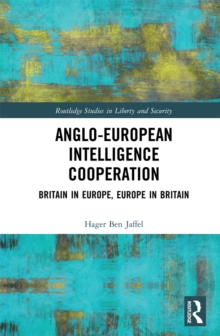 Anglo-European Intelligence Cooperation : Britain in Europe, Europe in Britain, PDF eBook