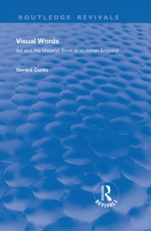 Visual Words : Art and the Material Book in Victorian England, PDF eBook