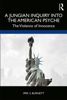 A Jungian Inquiry into the American Psyche : The Violence of Innocence, EPUB eBook