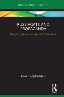 RussiaGate and Propaganda : Disinformation in the Age of Social Media, PDF eBook