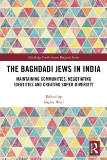 The Baghdadi Jews in India : Maintaining Communities, Negotiating Identities and Creating Super-Diversity, EPUB eBook