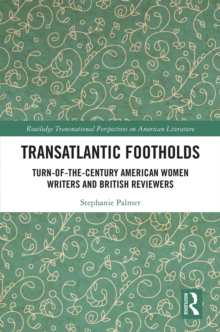 Transatlantic Footholds : Turn-of-the-Century American Women Writers and British Reviewers, EPUB eBook