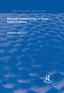 Marriage Relationships in Tudor Political Drama, PDF eBook