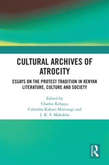 Cultural Archives of Atrocity : Essays on the Protest Tradition in Kenyan Literature, Culture and Society, EPUB eBook