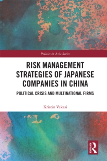 Risk Management Strategies of Japanese Companies in China : Political Crisis and Multinational Firms, EPUB eBook