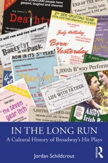 In the Long Run : A Cultural History of Broadway's Hit Plays, EPUB eBook