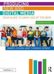 Producing New and Digital Media : Your Guide to Savvy Use of the Web, PDF eBook