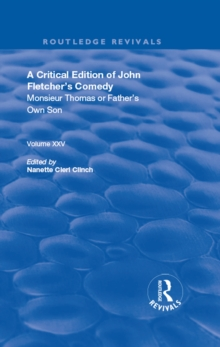 A Critical Edition of John Fletcher's Comedy, Monsieur Thomas, or, Father's Own Son, PDF eBook