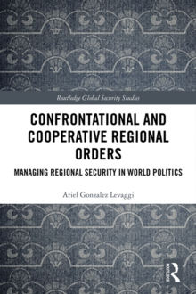 Confrontational and Cooperative Regional Orders : Managing Regional Security in World Politics, EPUB eBook