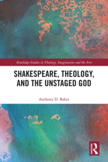 Shakespeare, Theology, and the Unstaged God, PDF eBook