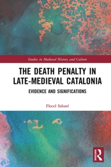 The Death Penalty in Late-Medieval Catalonia : Evidence and Significations, PDF eBook