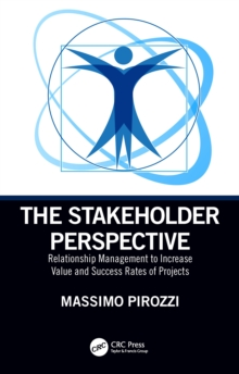 The Stakeholder Perspective : Relationship Management to Increase Value and Success Rates of Projects, EPUB eBook