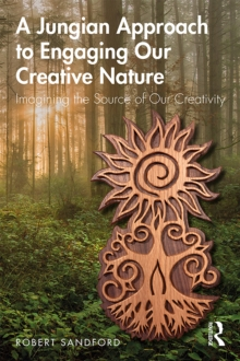 A Jungian Approach to Engaging Our Creative Nature : Imagining the Source of Our Creativity, PDF eBook