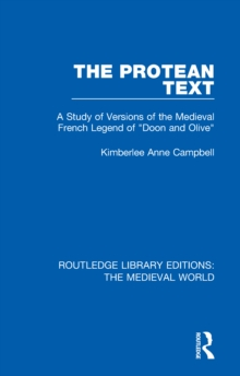 "The Protean Text : A Study of Versions of the Medieval French Legend of ""Doon and Olive"", PDF eBook"