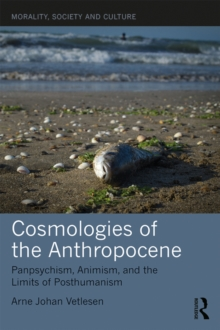 Cosmologies of the Anthropocene : Panpsychism, Animism, and the Limits of Posthumanism, EPUB eBook