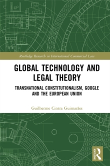 Global Technology and Legal Theory : Transnational Constitutionalism, Google and the European Union, PDF eBook