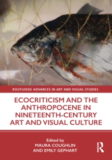 Ecocriticism and the Anthropocene in Nineteenth-Century Art and Visual Culture, EPUB eBook