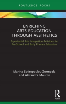 Enriching Arts Education through Aesthetics : Experiential Arts Integration Activities for Pre-School and Early Primary Education, EPUB eBook
