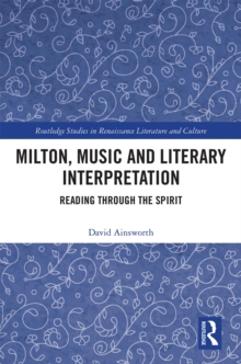 Milton, Music and Literary Interpretation : Reading through the Spirit, PDF eBook