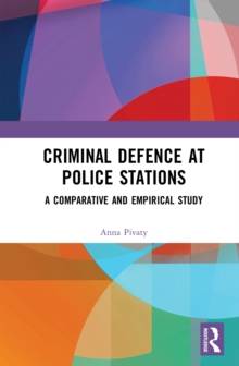 Criminal Defence at Police Stations : A Comparative and Empirical Study, PDF eBook