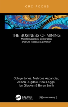 The Business of Mining : Mineral Deposits, Exploration and Ore-Reserve Estimation (Volume 3), PDF eBook