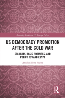 US Democracy Promotion after the Cold War : Stability, Basic Premises, and Policy toward Egypt, EPUB eBook