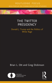 The Twitter Presidency : Donald J. Trump and the Politics of White Rage, EPUB eBook