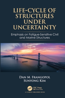 Life-Cycle of Structures Under Uncertainty : Emphasis on Fatigue-Sensitive Civil and Marine Structures, EPUB eBook