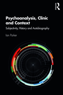 Psychoanalysis, Clinic and Context : Subjectivity, History and Autobiography, EPUB eBook