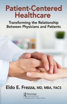 Patient-Centered Healthcare : Transforming the Relationship Between Physicians and Patients, EPUB eBook