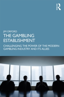 The Gambling Establishment : Challenging the Power of the Modern Gambling Industry and its Allies, EPUB eBook