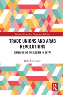 Trade Unions and Arab Revolutions : Challenging the Regime in Egypt, EPUB eBook