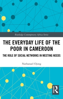 The Everyday Life of the Poor in Cameroon : The Role of Social Networks in Meeting Needs, EPUB eBook
