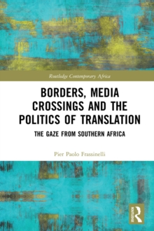 Borders, Media Crossings and the Politics of Translation : The Gaze from Southern Africa, EPUB eBook