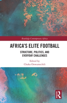 Africa's Elite Football : Structure, Politics, and Everyday Challenges, EPUB eBook