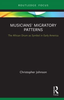 Musicians' Migratory Patterns: The African Drum as Symbol in Early America, EPUB eBook