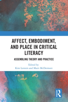 Affect, Embodiment, and Place in Critical Literacy : Assembling Theory and Practice, PDF eBook
