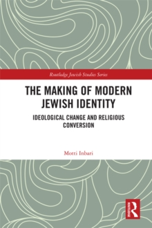 The Making of Modern Jewish Identity : Ideological Change and Religious Conversion, PDF eBook