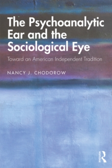 The Psychoanalytic Ear and the Sociological Eye : Toward an American Independent Tradition, PDF eBook