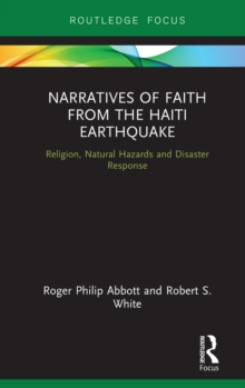 Narratives of Faith from the Haiti Earthquake : Religion, Natural Hazards and Disaster Response, PDF eBook