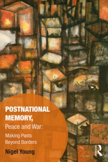 Postnational Memory, Peace and War : Making Pasts Beyond Borders, EPUB eBook