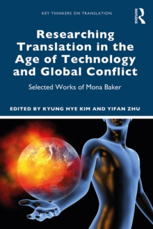 Researching Translation in the Age of Technology and Global Conflict : Selected Works of Mona Baker, PDF eBook