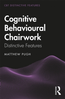 Cognitive Behavioural Chairwork : Distinctive Features, PDF eBook
