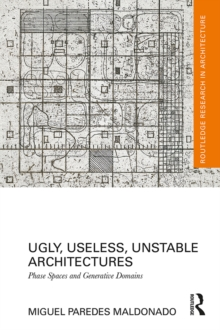 Ugly, Useless, Unstable Architectures : Phase Spaces and Generative Domains, PDF eBook