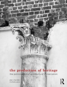 The Production of Heritage : The Politicisation of Architectural Conservation, EPUB eBook