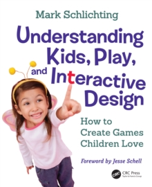 Understanding Kids, Play, and Interactive Design : How to Create Games Children Love, PDF eBook