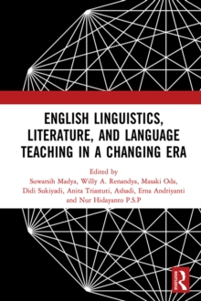 English Linguistics, Literature, and Language Teaching in a Changing Era : Proceedings of the 1st International Conference on English Linguistics, Literature, and Language Teaching (ICE3LT 2018), Sept, PDF eBook