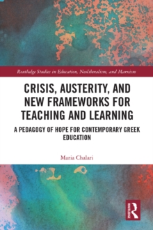 Crisis, Austerity, and New Frameworks for Teaching and Learning : A Pedagogy of Hope for Contemporary Greek Education, EPUB eBook