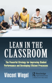 Lean in the Classroom : The Powerful Strategy for Improving Student Performance and Developing Efficient Processes, PDF eBook