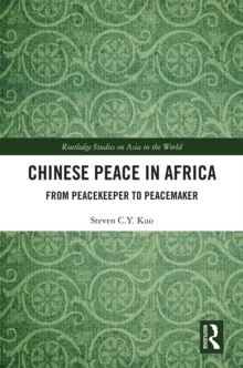 Chinese Peace in Africa : From Peacekeeper to Peacemaker, EPUB eBook
